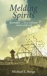 Melding Spirits by Michael E. Burge