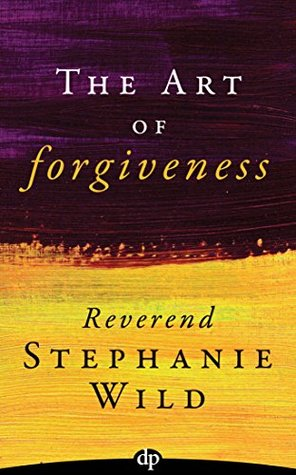 The Art of Forgiveness: How to Get Past It Without Letting Anyone Off the Hook
