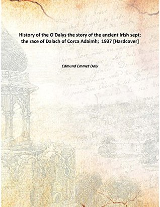 History of the O'Dalys the story of the ancient Irish sept; the race of Dalach of Corca Adaimh; 1937 [Hardcover]