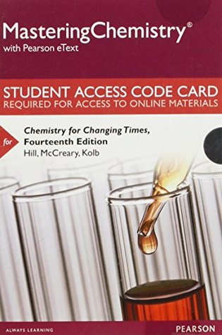 MasteringChemistry with Pearson eText -- Standalone Access Card -- for Chemistry for Changing Times (14th Edition)