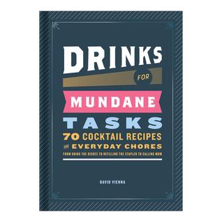 Drinks for Mundane Tasks: 70 Cocktail Recipes for Everyday Chores