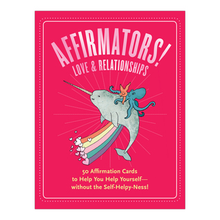 Affirmators! Love & Relationships: 50 Affirmation Cards to Help You Help Yourself without the Self-Helpy Ness!