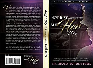 Not Just Another Story, But Her Story: An anthology by renewed, redeemed and restored women who found redemption by discovering their voice and becoming life changers.