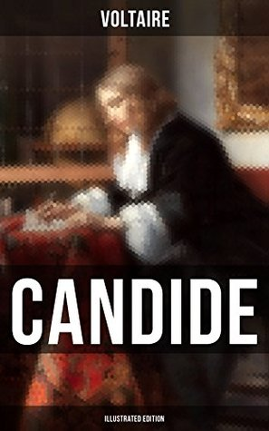 CANDIDE (Illustrated Edition): Including Biography of the Author and Analysis of His Works