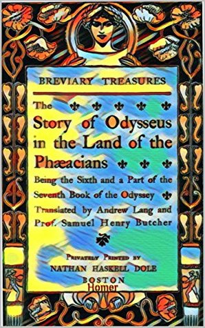 The Story of Odysseus in the Land of the Phæacians (Illustrated): Being the Sixth and a Part of the Seventh Book of the Odyssey. (Breviary Treasures 152)