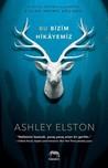 Bu Bizim Hikayemiz by Ashley Elston