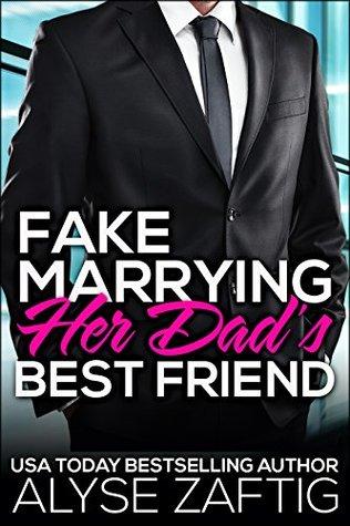 Fake Marrying Her Dad S Best Friend By Alyse Zaftig