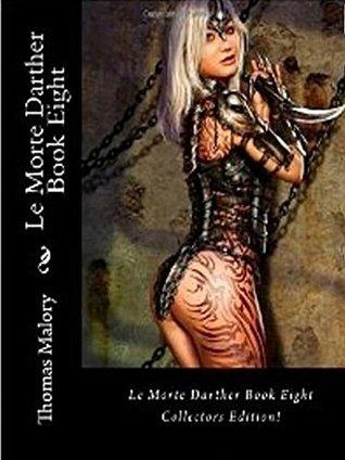 Le Morte Darter Book 8