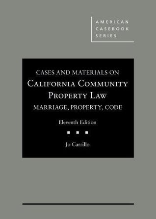 Cases and Materials on California Community Property Law: Marriage, Property, Code (American Casebook Series)