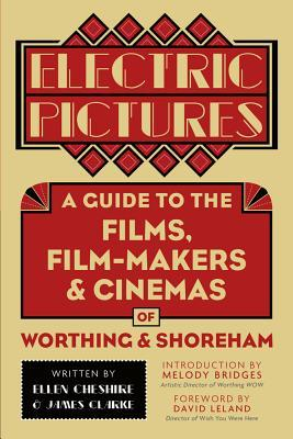 Electric Pictures: A Guide to the Films, Film-Makers and Cinemas of Worthing and Shoreham