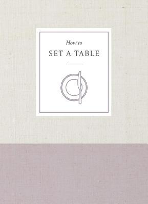 How to Set a Table: Inspiration, Ideas, and Etiquette for Hosting Friends and Family