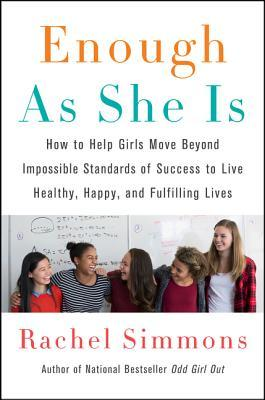 enough-as-she-is-how-to-help-girls-move-beyond-impossible-standards-of-success-to-live-healthy-happy-and-fulfilling-lives