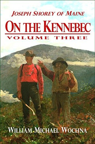 On the Kennebec: Volume Three (Joseph Shorey of Maine Book 3)