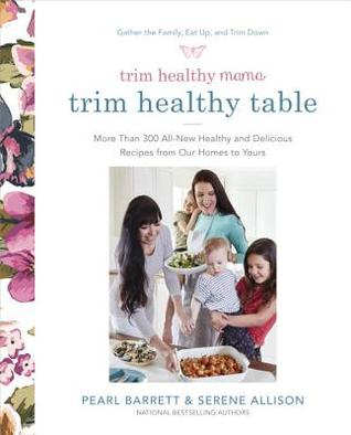 Trim Healthy Mama's Trim Healthy Table: More Than 300 All-New Healthy and Delicious Recipes from Our Homes to Yours: A Cookbook