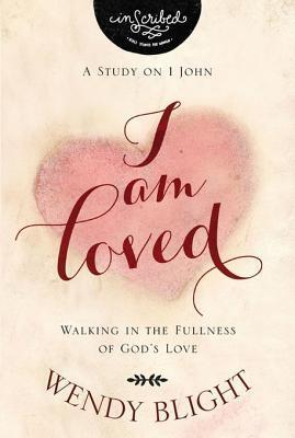 I Am Loved: Walking in the Fullness of God's Love