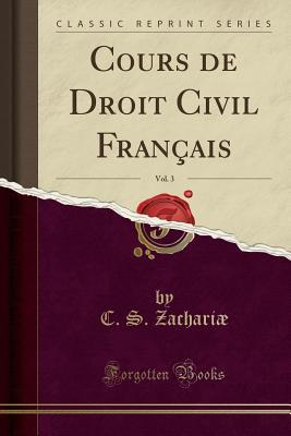 Cours de Droit Civil Francais, Vol. 3