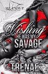 Wishing He Was My Savage by Trenae