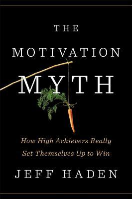 The Motivation Myth: How High Achievers Really Set Themselves Up to Win