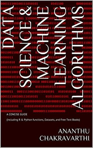 Data Science & Machine Learning Algorithms: A CONCISE GUIDE (including R & Python functions, Datasets, and Free Text Books)