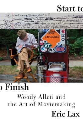 Start to Finish: Woody Allen and the Art of Moviemaking por Eric Lax