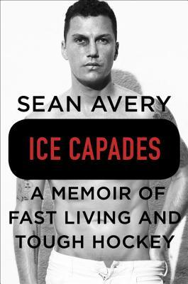 Ice Capades: A Memoir of Fast Living and Tough Hockey
