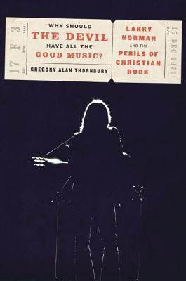 Why Should the Devil Have All the Good Music? by Gregory Alan Thornbury