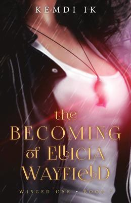 The Becoming of Ellicia Wayfield (Winged One, #1)