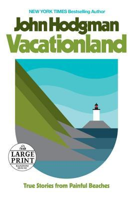 Vacationland: True Stories from Painful Beaches by John Hodgman