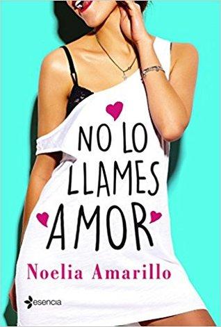 Portada de la novela romántica contemporánea No lo llames amor, de Noelia Amarillo