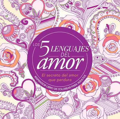Los 5 Lenguajes del Amor: Libro de Colorear Para Adultos=the 5 Love Languages: Adult Coloring Book: Inspirador Libro de Colorear Para Adultos