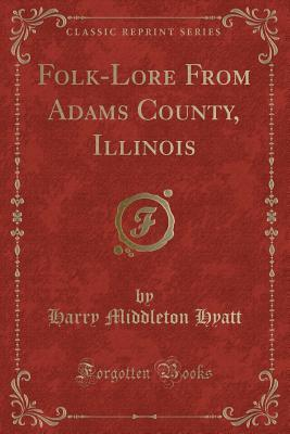 folk-lore-from-adams-county-illinois-classic-reprint