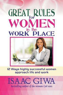 Great Rules for Women in the Workplace: 12 Ways Highly Successful Women Approach Life and Work