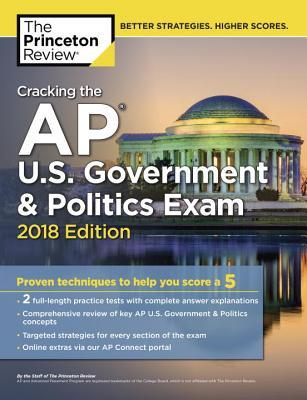 Cracking the AP U.S. Government & Politics Exam, 2018 Edition: Proven Techniques to Help You Score a 5