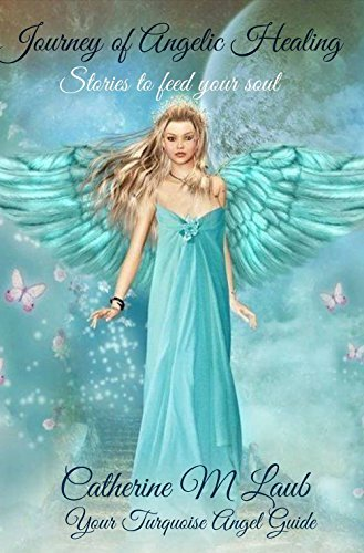 Journey of Angelic Healing: Stories to Feed Your Soul