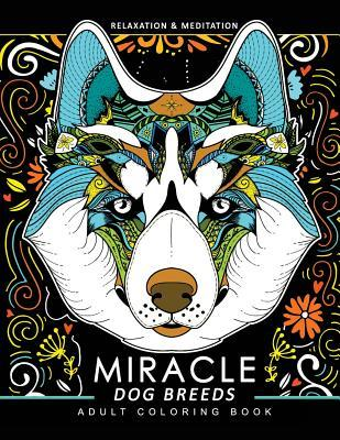 Miracle Dog Breeds Coloring Book: Design for Dog Lover