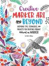 Creative Marker Art and Beyond by Lee May Foster-Wilson