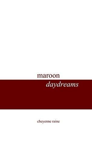 maroon daydreams by cheyenne raine