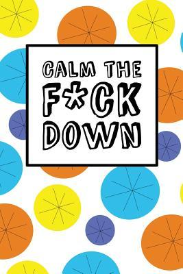 Calm the Fck Down - Happy Circles: 6 X 9, It's Journal Time, Lined Blank Book, Swear Word Journal, Durable Cover, 150 Pages (Diary, Notebook)