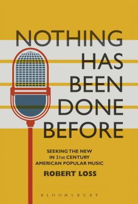 Nothing Has Been Done Before: Seeking the New in 21st-Century American Popular Music