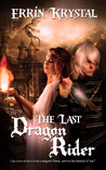 The Last Dragon Rider by Errin Krystal