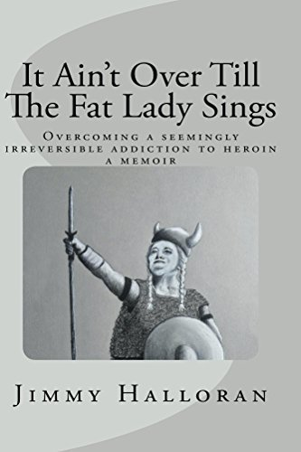 It Ain't Over Till The Fat Lady Sings: Overcoming a seemingly irreversible addiction to heroin