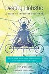 Fully Alive: Transforming Your Life with Holistic Self-Care--A System-By-System Guide to Caring for Body and Soul