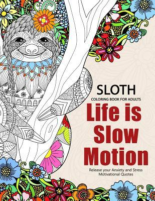 Sloth Coloring Book for Adults: Slow Life Inspriational and Motivation Quotes Design for Adults, Teen, Kids, Boy and Girls