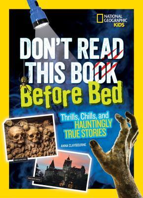 Don't Read This Book Before Bed: Thrills, Chills, and Hauntingly True Stories (Don't Read This Book)