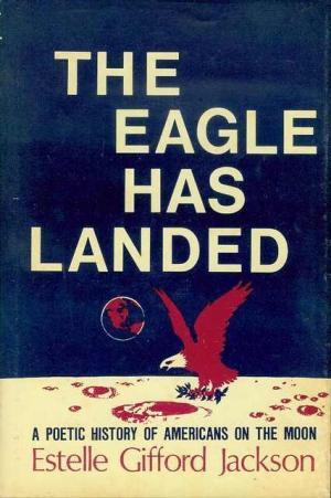 The Eagle has landed: A poetic history of Americans on the moon