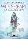 Wolfheart. La ragazza lupo by Alessia Coppola