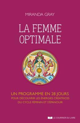 La Femme Optimale: Un Programme En 28 Jours Pour Decouvrir Les Energies Creatrices Du Cycle Feminin Et S'Epanouir