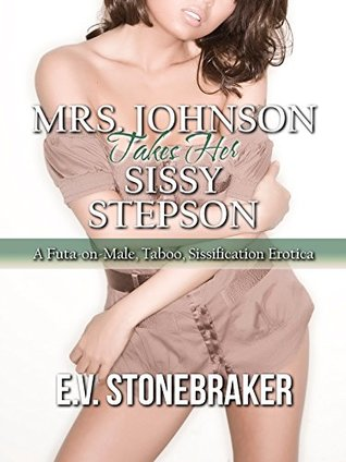Mrs. Johnson Takes Her Sissy Stepson: A Futa-on-Male, Taboo, Sissification Erotica (Futa MILF in Charge Book 1)
