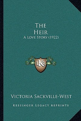 The Heir; A Love Story by Vita Sackville-West