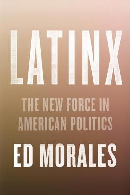 Latinx: The New Force in American Politics